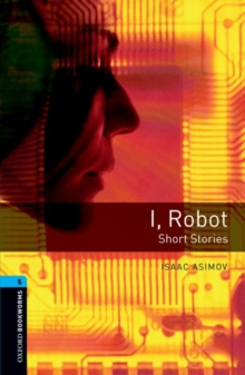 Oxford Bookworms Library: Level 5:: I, Robot - Short Stories, Paperback Book