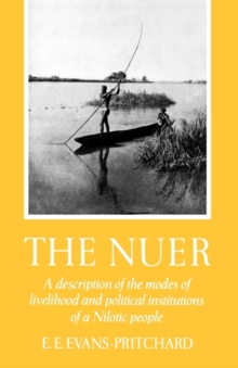 The Nuer : A Description of the Modes of Livelihood and Political Institutions of a Nilotic People, Paperback Book