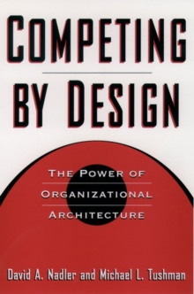 Competing by Design : The Power of Organizational Architecture, Hardback Book