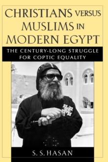 Christians versus Muslims in Modern Egypt : The Century-Long Struggle for Coptic Equality, Hardback Book