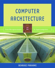 Computer Architecture : From Microprocessors to Supercomputers, Hardback Book