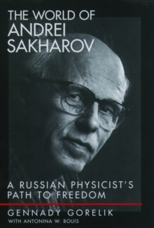 The World of Andrei Sakharov : A Russian Physicist's Path to Freedom, Hardback Book