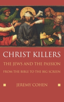 Christ Killers : The Jews and the Passion from the Bible to the Big Screen, Hardback Book