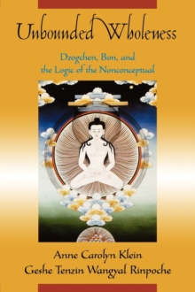Unbounded Wholeness : Dzogchen,Bon, and the Logic of the Nonconceptual, Paperback / softback Book