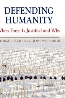 Defending Humanity : When Force is Justified and Why, Hardback Book