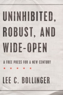 Uninhibited, Robust, and Wide-Open : A Free Press for a New Century, Hardback Book