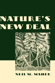 Nature's New Deal : The Civilian Conservation Corps and the Roots of the American Environmental Movement, Hardback Book