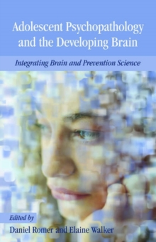 Adolescent Psychopathology and the Developing Brain : Integrating Brain and Prevention Science, Paperback / softback Book