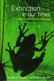 Extinction in Our Times : Global Amphibian Decline, Hardback Book
