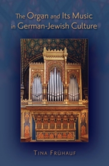 The Organ and its Music in German-Jewish Culture, Hardback Book