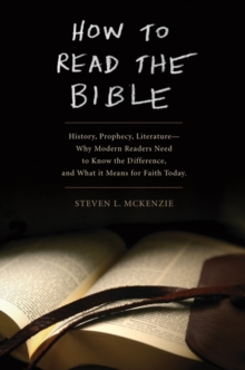 How to Read the Bible : History, Prophecy, Literature-Why Modern Readers Need to Know the Difference and What It Means for Faith Today, Paperback / softback Book