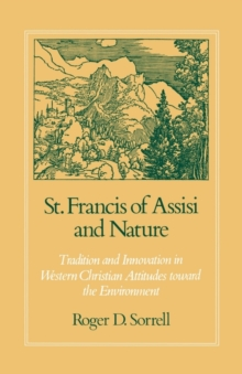 St. Francis of Assisi and Nature : Tradition and Innovation in Western Christian Attitudes toward the Environment, Paperback / softback Book