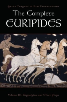 The Complete Euripides : Volume III: Hippolytos and Other Plays, Paperback / softback Book
