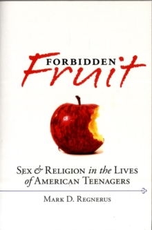 Forbidden Fruit : Sex and Religion in the Lives of American Teenagers, Paperback / softback Book