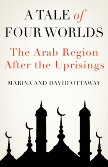 A Tale of Four Worlds : The Arab Region After the Uprisings