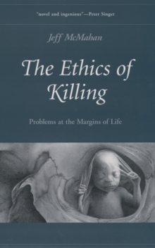 The Ethics of Killing : Problems at the Margins of Life