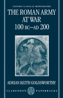 The Roman Army at War 100 BC - AD 200, Paperback Book