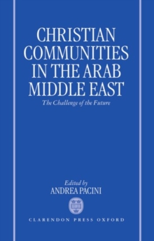 Christian Communities in the Arab Middle East : The Challenge of the Future, Hardback Book