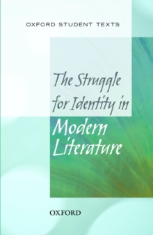 Oxford Student Texts: The Struggle for Identity in Modern Literature, Paperback Book