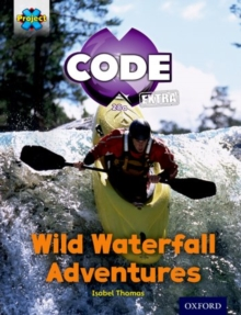 Project X CODE Extra: Orange Book Band, Oxford Level 6: Fiendish Falls: Wild Waterfall Adventures, Paperback / softback Book
