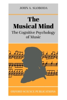 The Musical Mind : The Cognitive Psychology of Music, Paperback Book