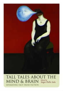 Tall Tales about the Mind and Brain : Separating fact from fiction, Paperback / softback Book