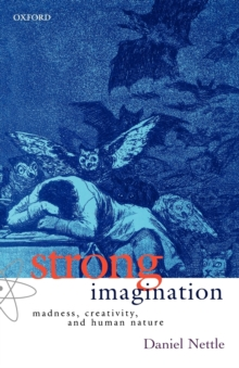 Strong Imagination : Madness, Creativity and Human Nature, Paperback Book