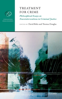 Treatment for Crime : Philosophical Essays on Neurointerventions in Criminal Justice, Hardback Book