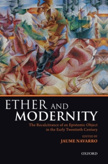 Ether and Modernity : The recalcitrance of an epistemic object in the early twentieth century, Hardback Book