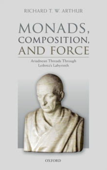 Monads, Composition, and Force : Ariadnean Threads through Leibniz's Labyrinth, Hardback Book