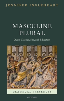 Masculine Plural : Queer Classics, Sex, and Education, Hardback Book