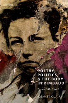 Poetry, Politics, and the Body in Rimbaud : Lyrical Material, Hardback Book