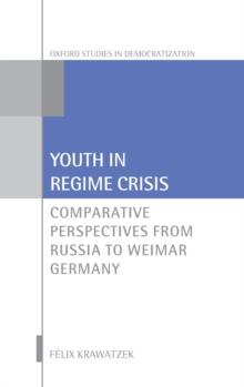 Youth in Regime Crisis : Comparative Perspectives from Russia to Weimar Germany, Hardback Book