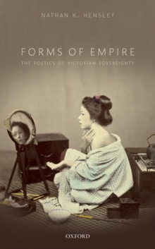Forms of Empire : The Poetics of Victorian Sovereignty, Paperback / softback Book