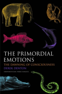 The Primordial Emotions : The dawning of consciousness, Hardback Book
