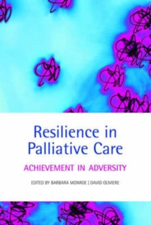 Resilience in Palliative Care : Achievement in adversity, Paperback / softback Book