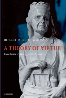 A Theory of Virtue : Excellence in Being for the Good, Hardback Book