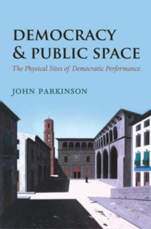 Democracy and Public Space : The Physical Sites of Democratic Performance, Hardback Book