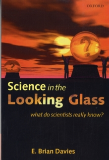 Science in the Looking Glass : What Do Scientists Really Know?, Paperback / softback Book