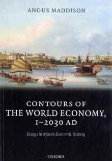 Contours of the World Economy 1-2030 AD : Essays in Macro-Economic History, Paperback Book