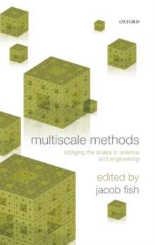 Multiscale Methods : Bridging the Scales in Science and Engineering, Hardback Book