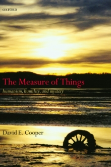 The Measure of Things : Humanism, Humility, and Mystery, Paperback / softback Book