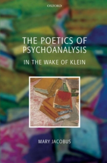The Poetics of Psychoanalysis : In the Wake of Klein, Hardback Book