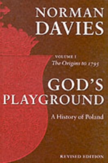 God's Playground A History of Poland : Volume 1: The Origins to 1795, Paperback Book