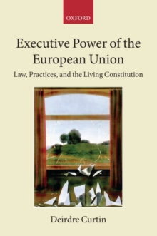 Executive Power of the European Union : Law, Practices, and the Living Constitution, Paperback / softback Book
