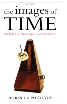 The Images of Time : An Essay on Temporal Representation, Hardback Book