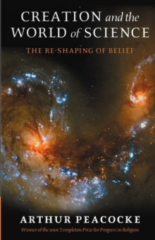 Creation and the World of Science : The Reshaping of Belief, Paperback / softback Book