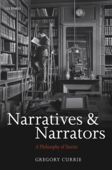 Narratives and Narrators : A Philosophy of Stories, Hardback Book