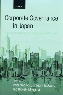 Corporate Governance in Japan : Institutional Change and Organizational Diversity, Hardback Book