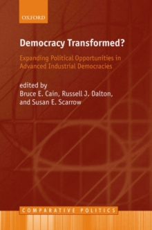 Democracy Transformed? : Expanding Political Opportunities in Advanced Industrial Democracies, Paperback / softback Book